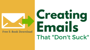"E-Book on Creating Emails  that ""Don't Suck""  CLICK HERE"
