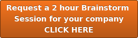 Request a 2 hour Brainstorm  Session for your company CLICK HERE